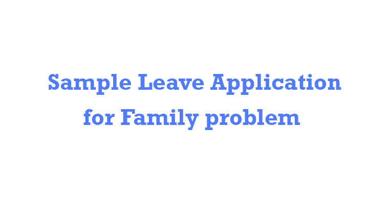 Leave Application for Family problem